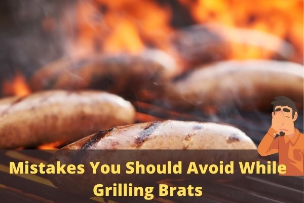Mistakes you should avoid while grilling brats